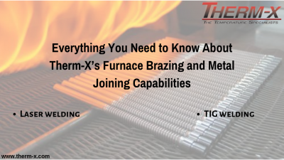 Everything You Need to Know About Therm-x's Furnace Brazing and Metal Joining Capabilities