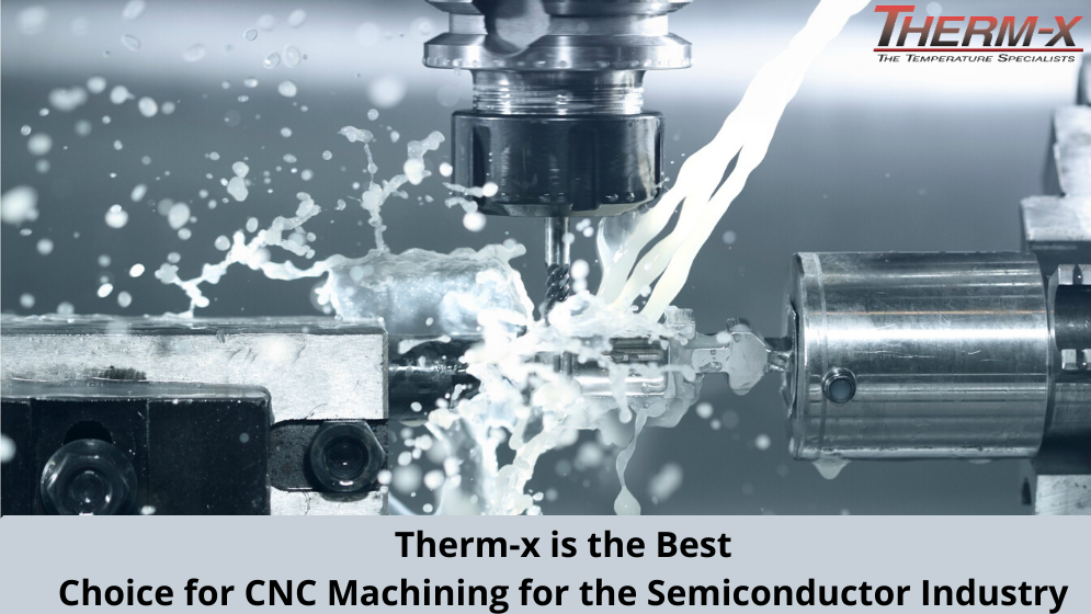 Why is Therm-X the Best Choice for CNC Machining for the Semiconductor Industry?