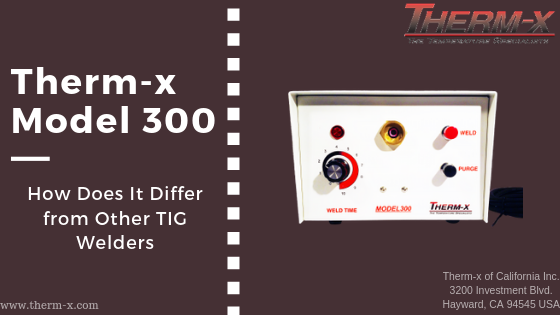 Therm-x Model 300 Thermocouple Welder – How Does It Differ from Other TIG Welders?