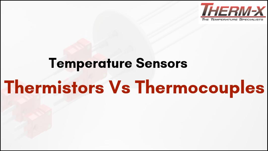 Temperature Sensors – Thermistors Vs Thermocouples